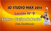 Video tutorial 3D Studio Max 2014 - Leccion 9 - Cortar - Casita de Perrito -leccion-9.jpg